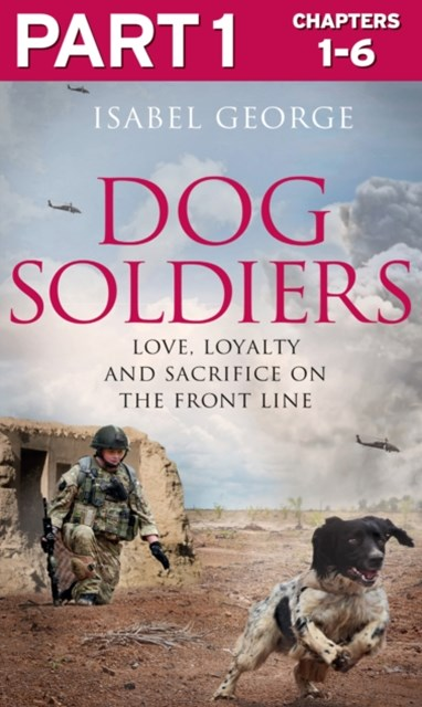 (ebook) Dog Soldiers: Part 1 of 3: Love, loyalty and sacrifice on the front line