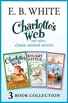 Charlotte's Web and other classic animal stories: Charlotte's Web, The Trumpet of the Swan, Stuart