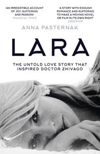 Lara: The Untold Love Story That Inspired Doctor Zhivago by Anna Pasternak (9780008156817) - PaperBack - Biographies General Biographies
