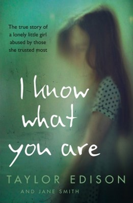 (ebook) I Know What You Are: The true story of a lonely little girl abused by those she trusted most