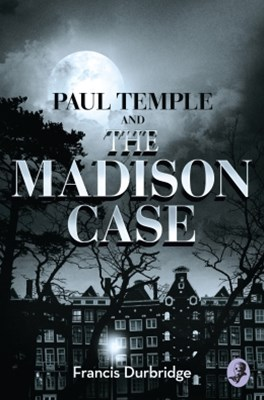 (ebook) Paul Temple and the Madison Case (A Paul Temple Mystery)