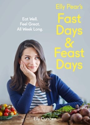 Elly Pear's Fast Days and Feast Days: Eat Well. Feel Great. All Week Long.