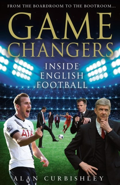 (ebook) Game Changers: Inside English Football: From the Boardroom to the Bootroom