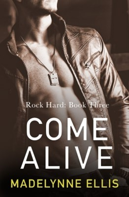 (ebook) Come Alive (Rock Hard, Book 3)