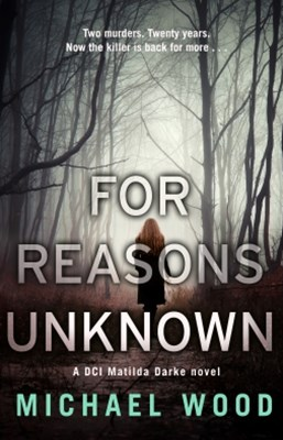 (ebook) For Reasons Unknown: A gripping crime debut that keeps you guessing until the last page (DCI Matilda Darke, Book 1)