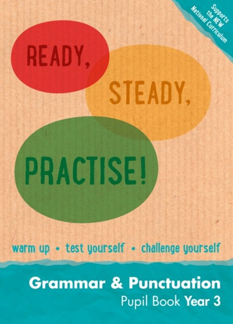 Ready, Steady, Practise!: Year 3 Grammar and Punctuation Pupil Book: English KS2