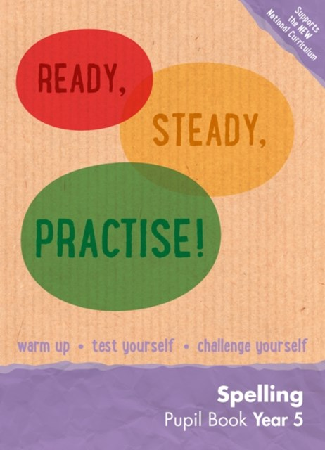 Ready, Steady, Practise!: Year 5 Spelling Pupil Book: English KS2