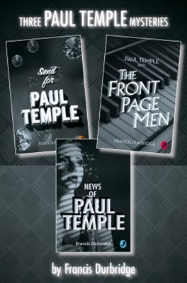 (ebook) Paul Temple 3-Book Collection: Send for Paul Temple, Paul Temple and the Front Page Men, News of Paul Temple