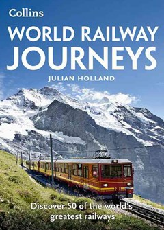 World Railway Journeys: Discover 50 Of The World