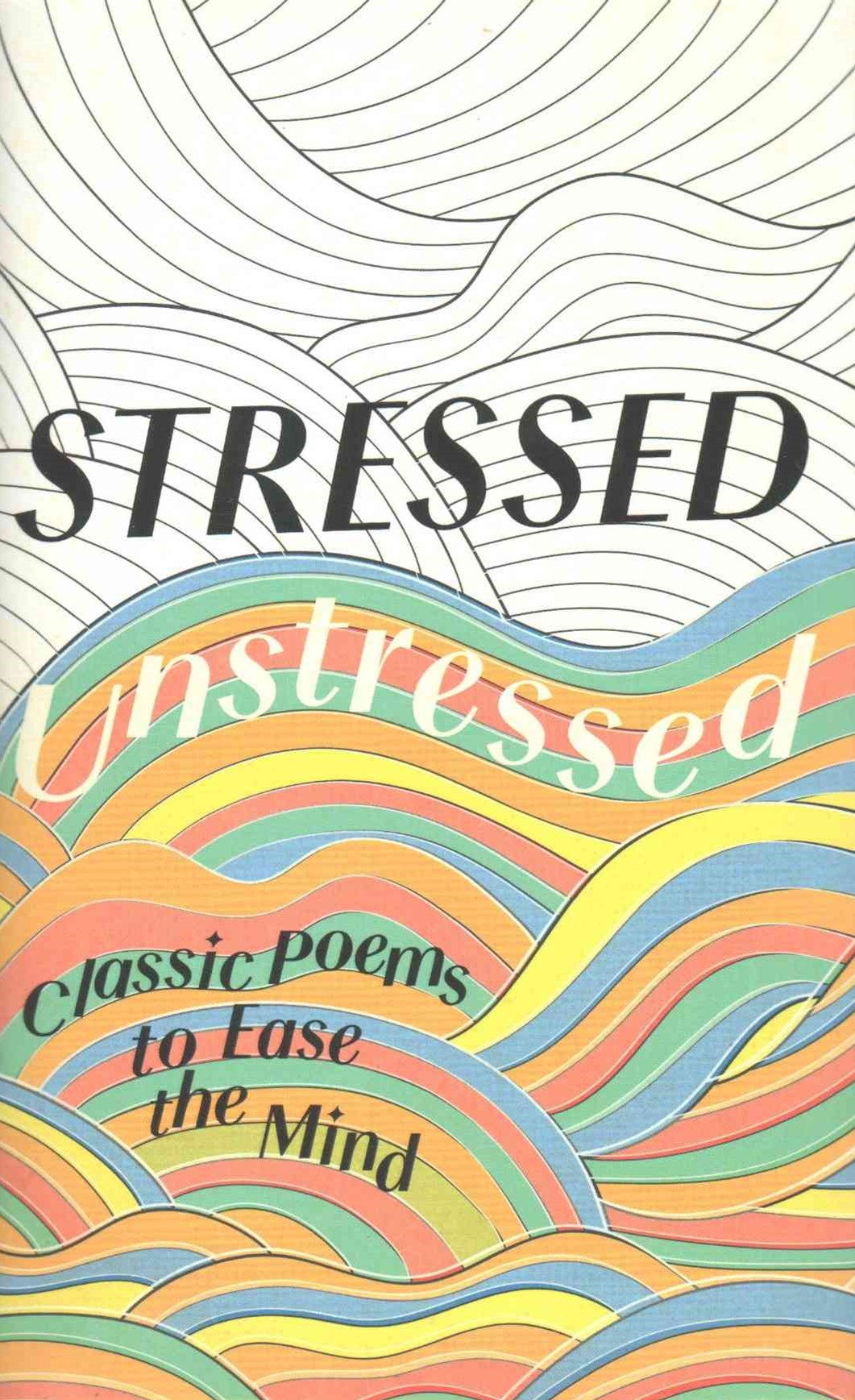 Stressed, Unstressed: Classic Poems for Mindful Reading