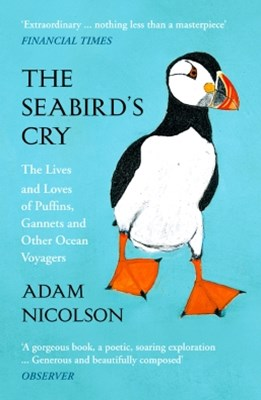 The SeabirdGÇÖs Cry: The Lives and Loves of Puffins, Gannets and Other Ocean Voyagers