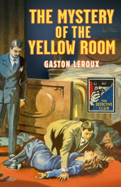 The Mystery of the Yellow Room (Detective Club Crime Classics)