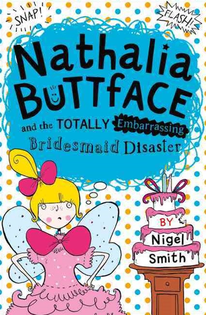 Nathalia Buttface And The Totally Embarrassing Bridesmaid Disaster