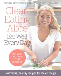 Clean Eating Alice The Body Bible 2: Simple Recipes and Health Food For A Life On The Go by Alice Liveing (9780008167233) - PaperBack - Cooking Health & Diet