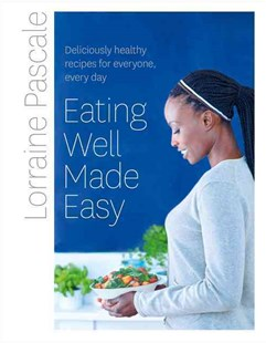 Eating Well Made Easy: Deliciously Healthy Recipes for Everyone, Every Day by Lorraine Pascale (9780008167967) - HardCover - Cooking Health & Diet