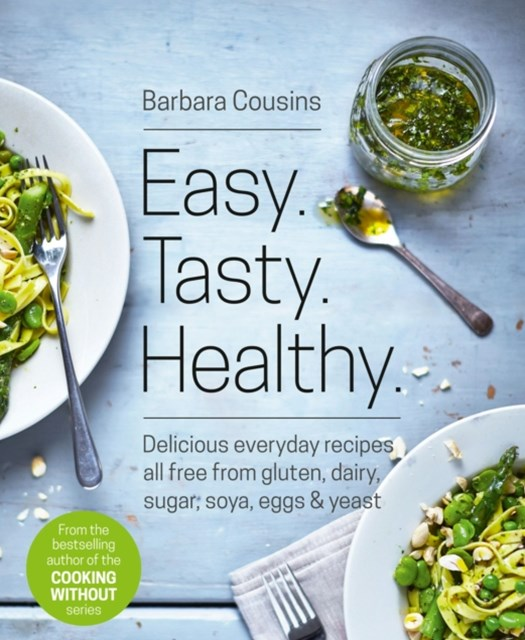 (ebook) Easy Tasty Healthy: All recipes free from gluten, dairy, sugar, soya, eggs and yeast