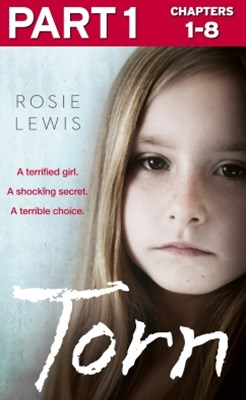 Torn: Part 1 of 3: A terrified girl. A shocking secret. A terrible choice.