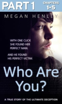 (ebook) Who Are You?: Part 1 of 3: With one click she found her perfect man. And he found his perfect victim. A true story of the ultimate deception.