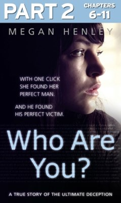 (ebook) Who Are You?: Part 2 of 3: With one click she found her perfect man. And he found his perfect victim. A true story of the ultimate deception.