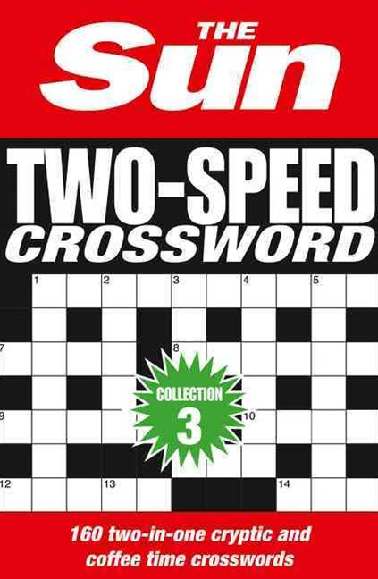 The Sun Two-Speed Crossword Collection 3: 160 Two-in-One Cryptic And Coffee Time Crosswords [Bind-up Edition]