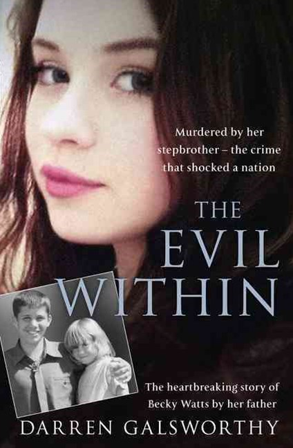 The Evil Within: Murdered by Her Stepbrother - The Crime That Shocked A Nation. The Heartbreaking Story of Becky Watts by Her Father.