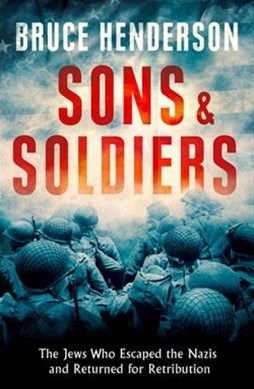 Sons and Soldiers: The Untold Story of Jews Who Escaped the Nazis and Returned to Fight Hitler