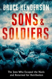 Sons and Soldiers: The Jews Who Escaped the Nazis and Returned for Retribution by Bruce Henderson (9780008180485) - PaperBack - History Modern