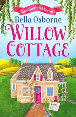 Willow Cottage – Part One: Sunshine and Secrets (Willow Cottage Series)