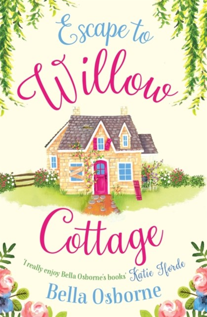 (ebook) Escape to Willow Cottage: The brilliant, laugh-out-loud romcom you need to read in autumn 2018 (Willow Cottage Series)