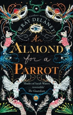 An Almond for a Parrot: the gripping and decadent historical page turner for 2017