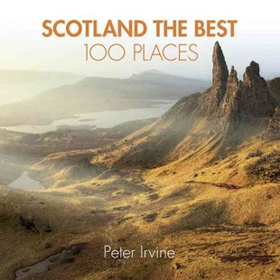 Scotland The Best 100 Places: Extraordinary Places And Where Best To Walk, Eat And Sleep by Peter Irvine (9780008183684) - PaperBack - Travel Travel Guides