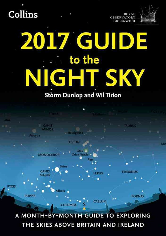2017 Guide To The Night Sky: A Month-By-Month Guide To Exploring The Skies Above Britain And Irelan