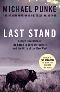 (ebook) Last Stand: George Bird Grinnell, the Battle to Save the Buffalo, and the Birth of the New West - Biographies General Biographies