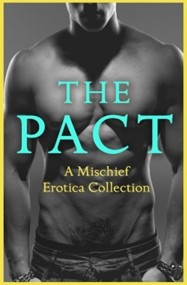 (ebook) The Pact: A Mischief Erotica Collection