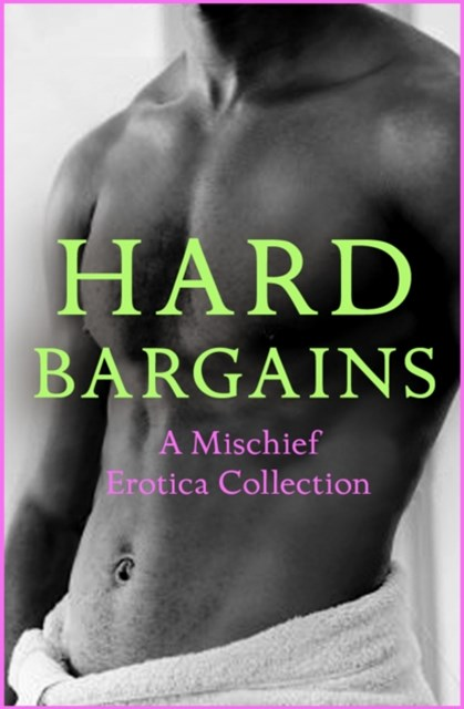 (ebook) Hard Bargains: A Mischief Erotica Collection