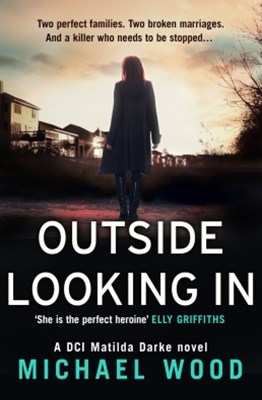 (ebook) Outside Looking In: A darkly compelling crime novel with a shocking twist (DCI Matilda Darke, Book 2)