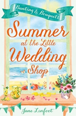 Summer at the Little Wedding Shop: The hottest new release of summer 2017 - perfect for the beach! (The Little Wedding Shop by the Sea, Book 3)