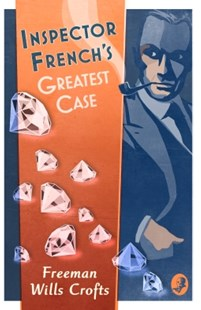 (ebook) Inspector French's Greatest Case (Inspector French Mystery, Book 1) - Classic Fiction