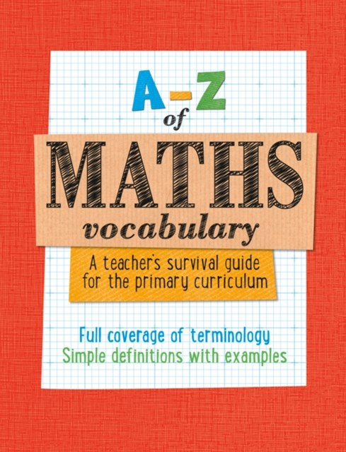 A-Z of Maths Vocabulary: A Teacher's Survival Guide for the Primary Curriculum