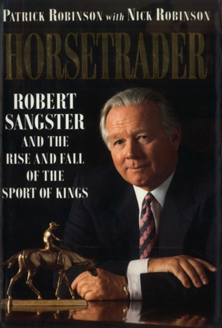 (ebook) Horse Trader: Robert Sangster and the Rise and Fall of the Sport of Kings
