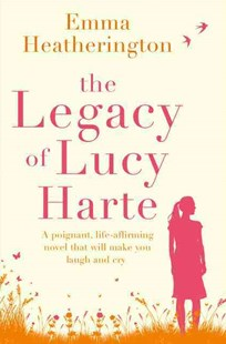 The Legacy Of Lucy Harte: A Poignant, Life-affirming Novel That Will Make You Laugh And Cry by Emma Heatherington (9780008194864) - PaperBack - Modern & Contemporary Fiction General Fiction