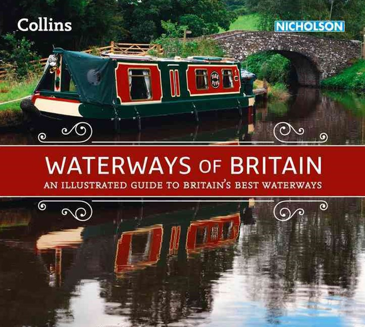 Collins Nicholson Waterways Guides - Waterways Of Britain: An Illustrated Guide To Britain's Best W