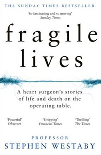 Fragile Lives: A Heart Surgeon's Stories of Life and Death on the Operating Table by Stephen Westaby (9780008196783) - PaperBack - Biographies General Biographies