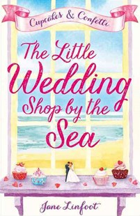 The Little Wedding Shop By the Sea: Cupcakes and Confetti by Jane Linfoot (9780008197094) - PaperBack - Romance Modern Romance