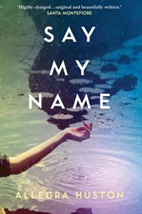 Say My Name by Allegra Huston (9780008203245) - PaperBack - Romance Modern Romance