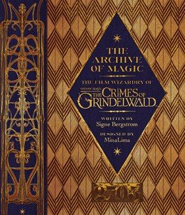 The Archive Of Magic: The Film Wizardry Of Fantastic Beasts: The Crimes Of Grindelwald by Signe Bergstrom (9780008204655) - HardCover - Fantasy