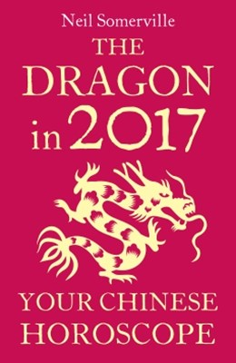 The Dragon in 2017: Your Chinese Horoscope