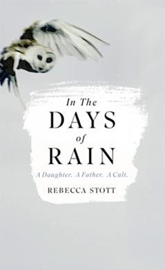 In the Days of Rain: A Daughter; a Father; a Cult