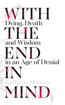 (ebook) With the End in Mind: Dying, Death and Wisdom in an Age of Denial