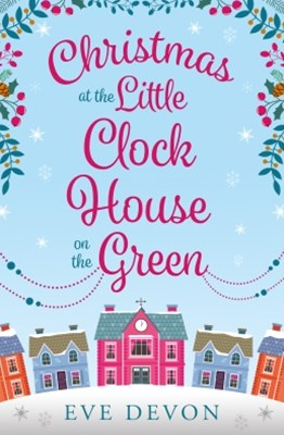 Christmas at the Little Clock House on the Green: An enchanting and warm-hearted romance full of Ch